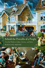 Behold the Proverbs of a People : Proverbial Wisdom in Culture, Literature, and Politics - Wolfgang Mieder