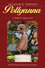 Eleanor H. Porter's <i>Pollyanna</i> : A Children's Classic at 100