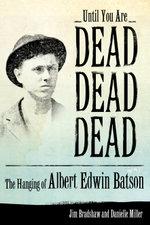 Until You Are Dead, Dead, Dead : The Hanging of Albert Edwin Batson - Jim Bradshaw