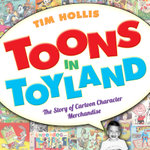 Toons in Toyland : The Story of Cartoon Character Merchandise - Tim Hollis