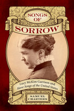 Songs of Sorrow : Lucy McKim Garrison and <i>Slave Songs of the United States</i> - Samuel Charters