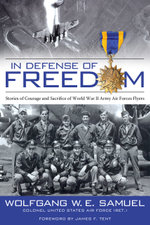 In Defense of Freedom : Stories of Courage and Sacrifice of World War II Army Air Forces Flyers - Wolfgang W. E. Samuel