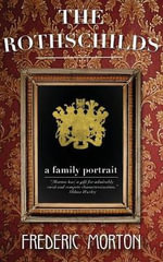 The Rothschilds : A Family Portrait - Frederic Morton