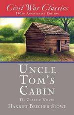 Uncle Tom's Cabin (Civil War Classics) - Professor Harriet Beecher Stowe