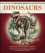 The Field Guide to Dinosaurs : Field Guides - Nancy Honovich