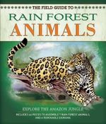 The Field Guide to Rainforest Animals - Nancy Honovich