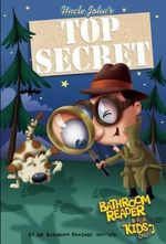 Uncle John's Top Secret Bathroom Reader for Kids Only! - Bathroom Readers' Institute