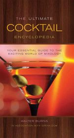 The Ultimate Cocktail Encyclopedia : Your Essential Guide to the Exciting World of Mixology - The Editors Of Idrink Com