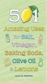 501 Amazing Uses for Salt, Vinegar, Baking Soda, Olive Oil and Lemons - Laura M Westdale