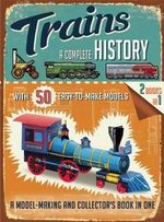 Trains : A Complete History - Philip Steele