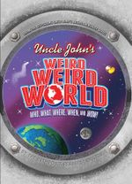 Uncle John's Weird, Weird World : Who, What, Where, When, and Wow! - Bathroom Readers' Institute
