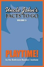 Uncle John's Facts to Go Playtime! - Bathroom Readers' Institute