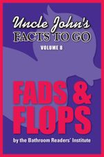 Uncle John's Facts to Go Fads & Flops - Bathroom Readers' Institute
