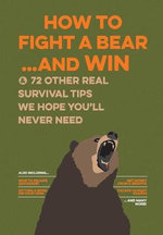 Uncle John's How to Fight a Bear and Win : And 50 Other Survival Tips You'll Hopefully Never Need - Bathroom Readers' Institute