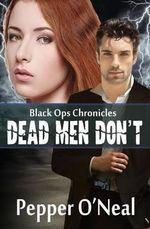 Black Ops Chronicles : Dead Men Don't - Pepper O'Neal