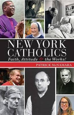 New York Catholics : Faith, Attitude, and the Works - Patrick McNamara