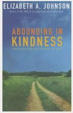 Abounding in Kindness : Writings for the People of God - Elizabeth A. Johnson