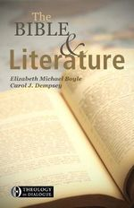 The Bible and Literature : Theology in Dialogue - Elizabeth Michael Boyle