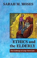 Ethics and the Elderly : The Challenge of Long-Term Care - Sarha M. Moses