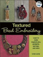 Textured Bead Embroidery : Learn to Make Inspired Pins, Pendants, Earrings, and More - Linda K. Landy