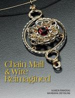 Chain Mail & Wire Reimagined - Karen Rakoski