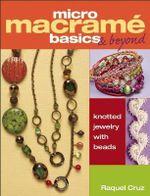 Micro Macrame Basics & Beyond : Knotted Jewelry with Beads - Raquel Cruz