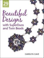 Beautiful Designs with Superduos and Twin Beads - Carolyn B. Cave