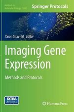 Imaging Gene Expression : Methods and Protocols