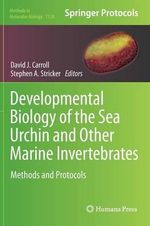 Developmental Biology of the Sea Urchin and Other Marine Invertebrates : Methods and Protocols