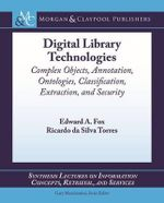 Digital Library Technologies : Complex Objects, Annotation, Ontologies, Classification, Extraction, and Security - Edward A Fox