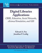 Digital Libraries Applications : Cbir, Education, Social Networks, Escience/Simulation, and GIS - Edward A Fox