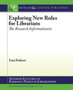 Exploring New Roles for Librarians : The Research Informationist - Lisa Federer