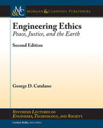 Engineering Ethics : Peace, Justice, and the Earth, Second Edition - George D. Catalano