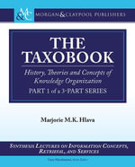 The Taxobook : History, Theories, and Concepts of Knowledge Organization, Part 1 of a Part-3 Series - Marjorie Hlava