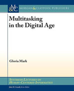 Multitasking in the Digital Age - Gloria Mark