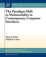 The Paradigm Shift to Multimodality in Contemporary Computer Interfaces - Sharon Oviatt