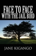 Face to Face with the Jail Bird - Jane Kigango