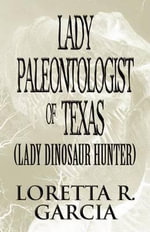 Lady Paleontologist of Texas (Lady Dinosaur Hunter) : A Collection of Inspirational Poetry - Loretta R. Garcia