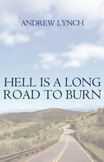 Hell Is a Long Road to Burn - Andrew Lynch