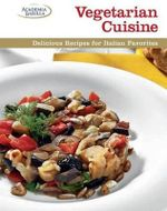 Vegetarian Cuisine : Delicious Recipes for Italian Favorites - Academia Barilla