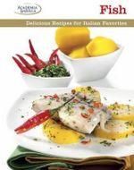 Fish : Delicious Recipes for Italian Favorites - Academia Barilla