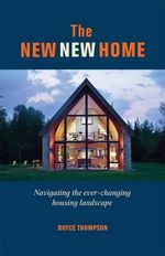 The New, New Home : How to Navigate Today's Housing Landscape - Boyce Thompson
