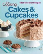 Cakes & cupcakes : 125 Best ever recipes - Fine Cooking