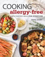 Cooking Allergy-Free : Simple Inspired Meals for Everyone - Jenna Short