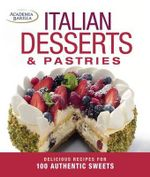 Italian Desserts & Pastries : Delicious Recipes for More Than 100 Italian Favorites
