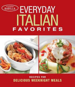 Everyday Italian Favorites : Recipes for Delicious Weeknight Meals - Academia Barilla