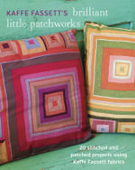Kaffe Fassett's Brilliant Little Patchworks : 20 Stitched and Patched Projects Using Kafe Fassett Fabrics - Kaffe Fassett