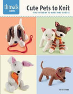Cute Pets to Knit : Five Patterns to Make and Cuddle - Susie Johns