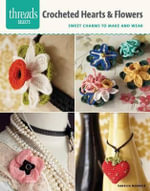 Crocheted Hearts & Flowers : Sweet Charms to Make and Wear - Vanessa Mooncie