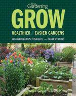 Fine Gardening Grow : Healthier & Easier Gardens - Editors of Fine Gardening